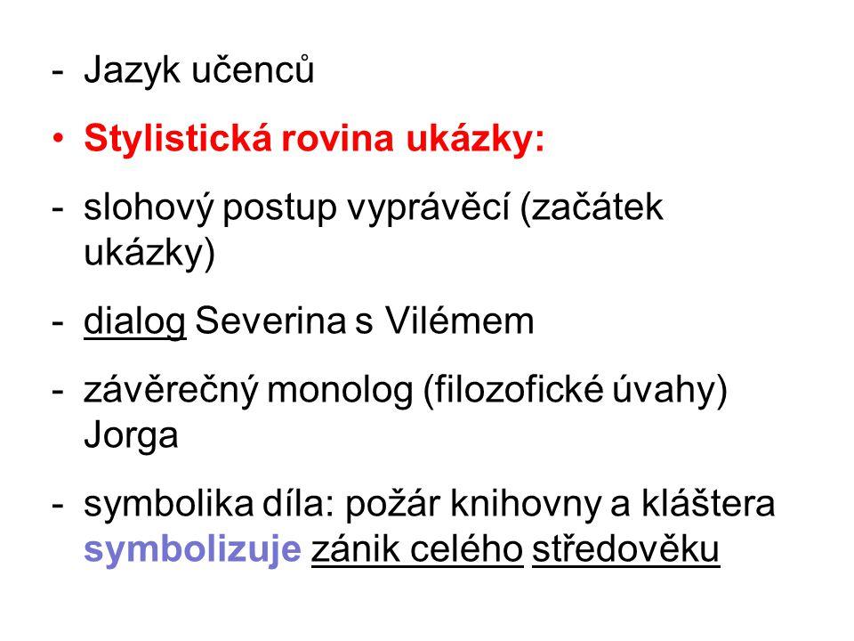 -Jazyk učenců Stylistická rovina ukázky: -slohový postup vyprávěcí (začátek ukázky) -dialog Severina s Vilémem -závěrečný monolog (filozofické úvahy)