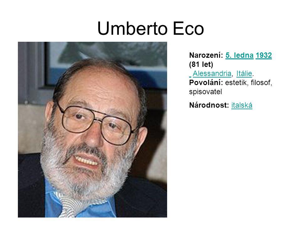 Umberto Eco Narození: 5. ledna 1932 (81 let) Alessandria, Itálie. Povolání: estetik, filosof, spisovatel5. ledna1932 AlessandriaItálie Národnost: ital