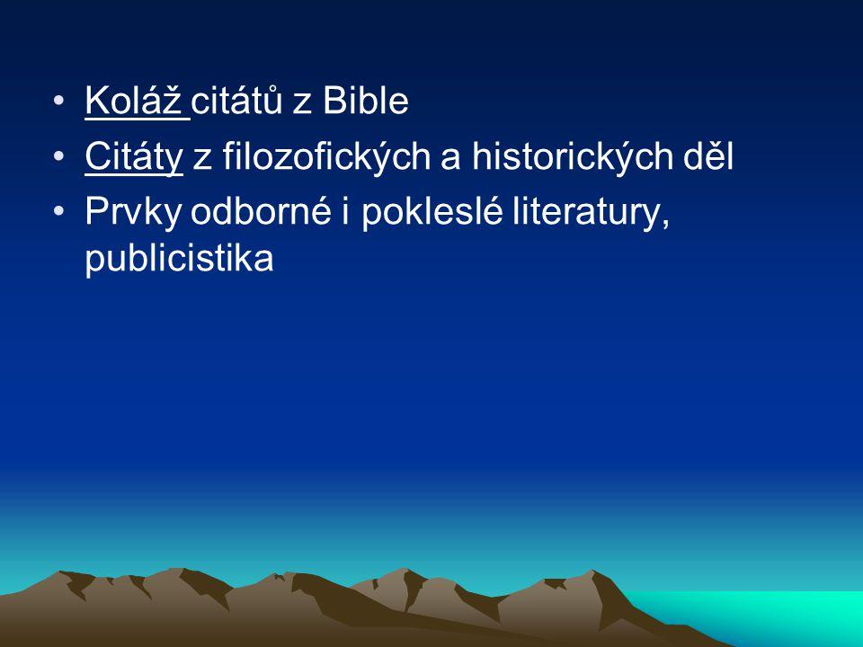 Koláž citátů z Bible Citáty z filozofických a historických děl Prvky odborné i pokleslé literatury, publicistika