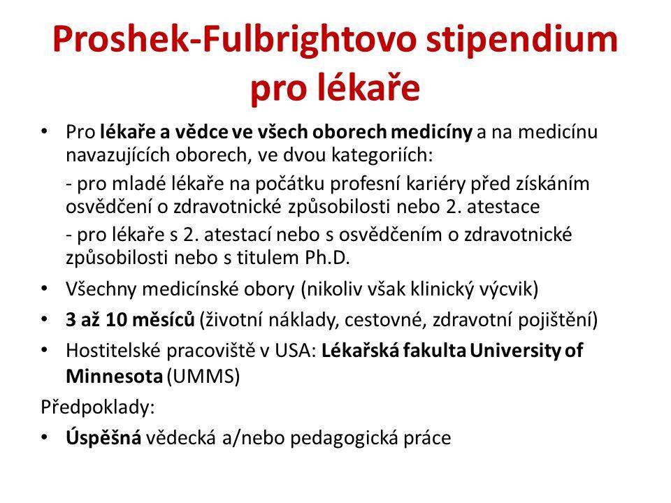 Proshek-Fulbrightovo stipendium pro lékaře Pro lékaře a vědce ve všech oborech medicíny a na medicínu navazujících oborech, ve dvou kategoriích: - pro mladé lékaře na počátku profesní kariéry před získáním osvědčení o zdravotnické způsobilosti nebo 2.
