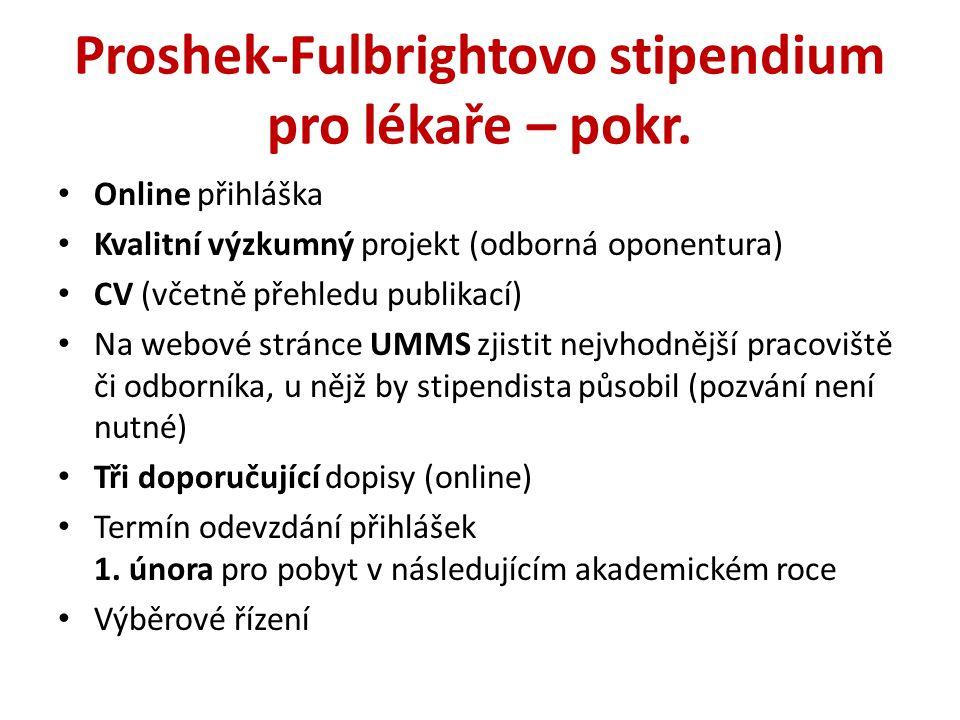 Proshek-Fulbrightovo stipendium pro lékaře – pokr. Online přihláška Kvalitní výzkumný projekt (odborná oponentura) CV (včetně přehledu publikací) Na w