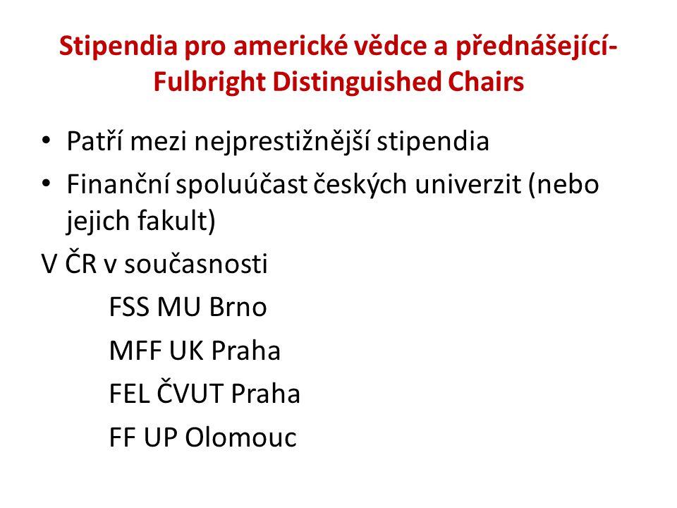 Stipendia pro americké vědce a přednášející- Fulbright Distinguished Chairs Patří mezi nejprestižnější stipendia Finanční spoluúčast českých univerzit (nebo jejich fakult) V ČR v současnosti FSS MU Brno MFF UK Praha FEL ČVUT Praha FF UP Olomouc