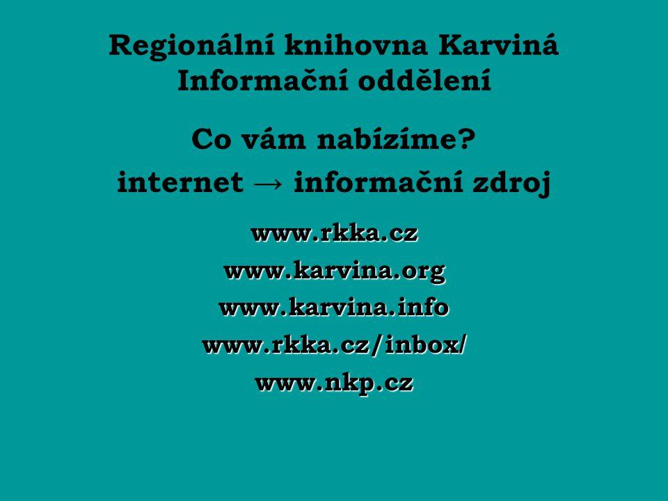 Regionální knihovna Karviná Informační oddělení Co vám nabízíme? internet → informační zdrojwww.rkka.czwww.karvina.orgwww.karvina.info www.rkka.cz/inb