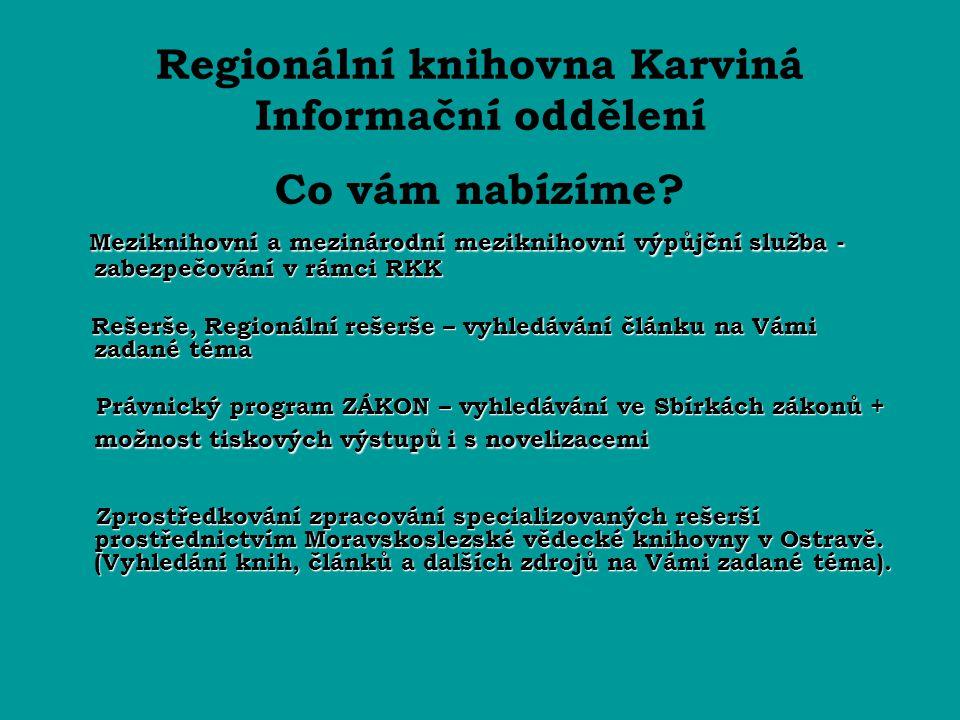 Regionální knihovna Karviná Informační oddělení Co vám nabízíme? Meziknihovní a mezinárodní meziknihovní výpůjční služba - zabezpečování v rámci RKK R