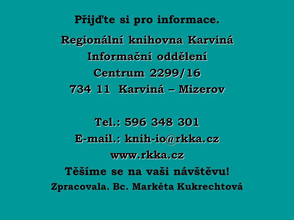 Přijďte si pro informace. Regionální knihovna Karviná Informační oddělení Centrum 2299/16 734 11 Karviná – Mizerov Tel.: 596 348 301 E-mail.: knih-io@