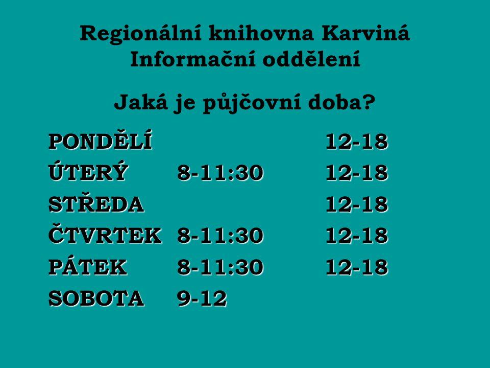 Regionální knihovna Karviná Informační oddělení Jaká je půjčovní doba? PONDĚLÍ12-18 ÚTERÝ8-11:3012-18 STŘEDA12-18 ČTVRTEK8-11:3012-18 PÁTEK8-11:3012-1