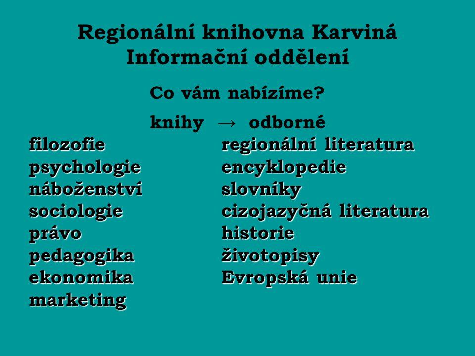 Regionální knihovna Karviná Informační oddělení Co vám nabízíme? knihy → odborné filozofie regionální literatura psychologie encyklopedie náboženství