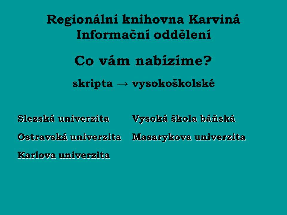Regionální knihovna Karviná Informační oddělení Co vám nabízíme.