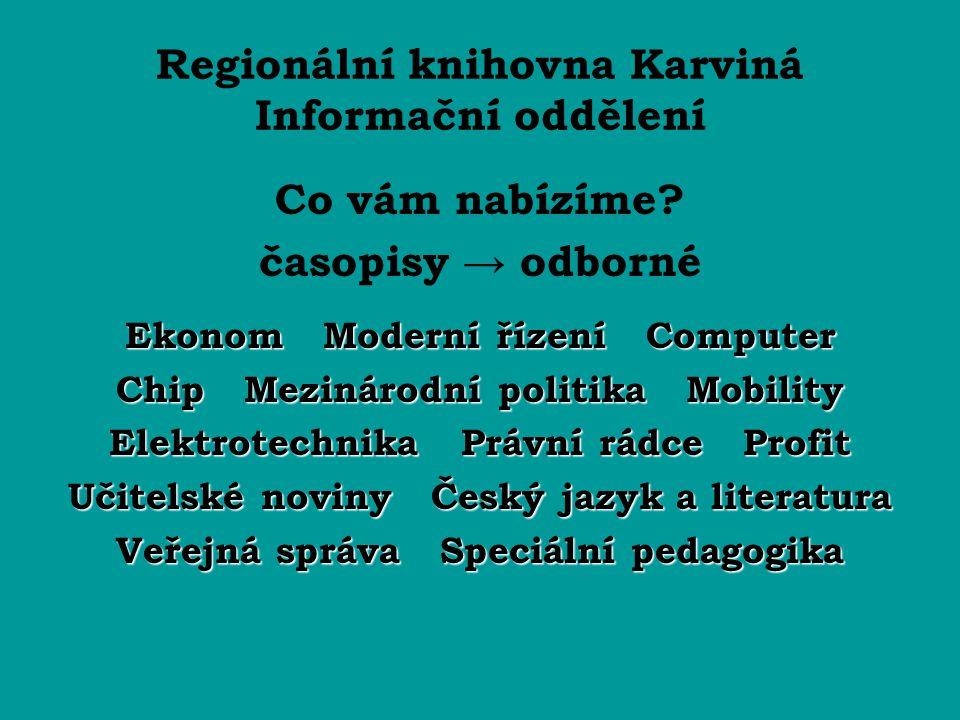 Regionální knihovna Karviná Informační oddělení Co vám nabízíme? časopisy → odborné Ekonom Moderní řízení Computer Chip Mezinárodní politika Mobility