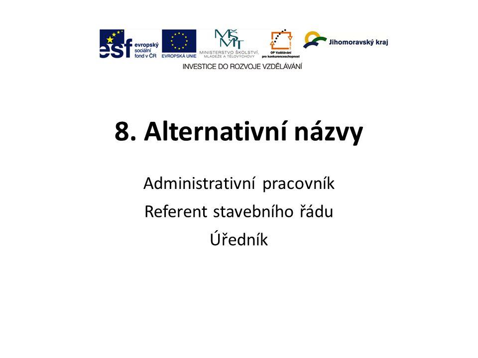 8. Alternativní názvy Administrativní pracovník Referent stavebního řádu Úředník