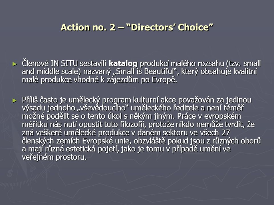 "Action no. 2 – ""Directors' Choice"" ► Členové IN SITU sestavili katalog produkcí malého rozsahu (tzv. small and middle scale) nazvaný ""Small is Beautif"