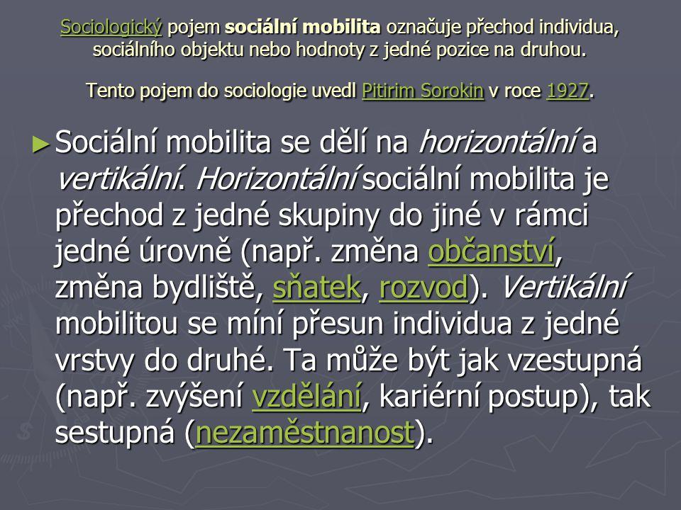 SociologickýSociologický pojem sociální mobilita označuje přechod individua, sociálního objektu nebo hodnoty z jedné pozice na druhou.