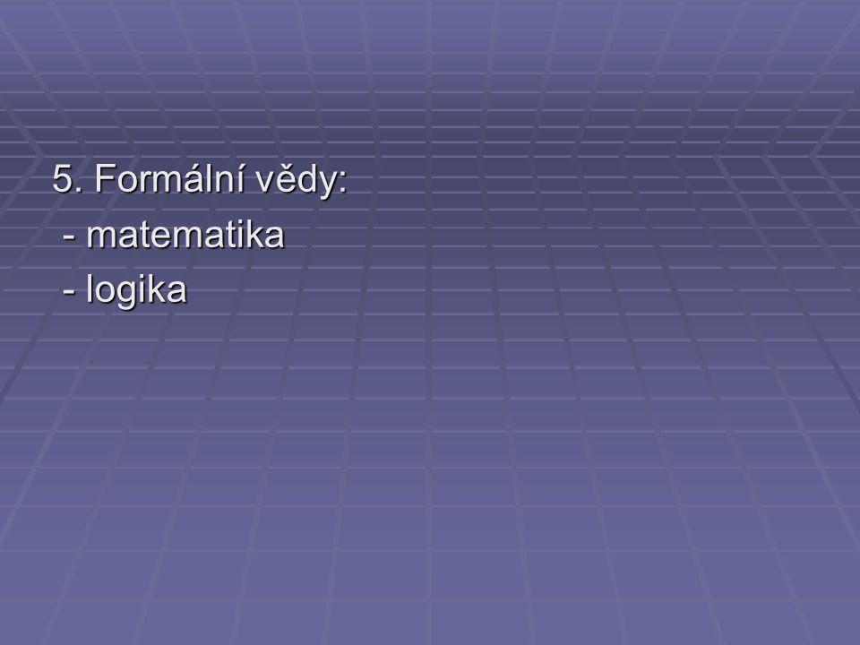 5. Formální vědy: - matematika - matematika - logika - logika