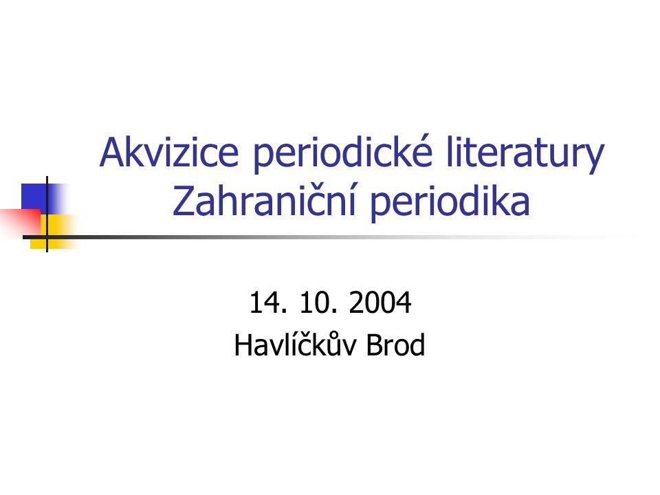 Akvizice periodické literatury Zahraniční periodika 14. 10. 2004 Havlíčkův Brod