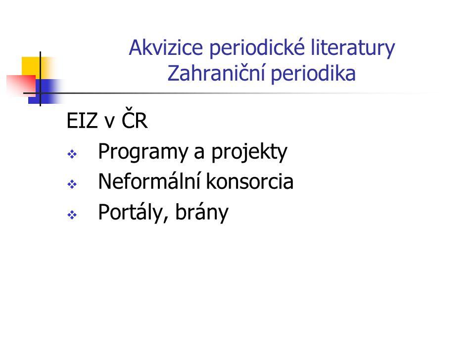 Akvizice periodické literatury Zahraniční periodika EIZ v ČR  Programy a projekty  Neformální konsorcia  Portály, brány
