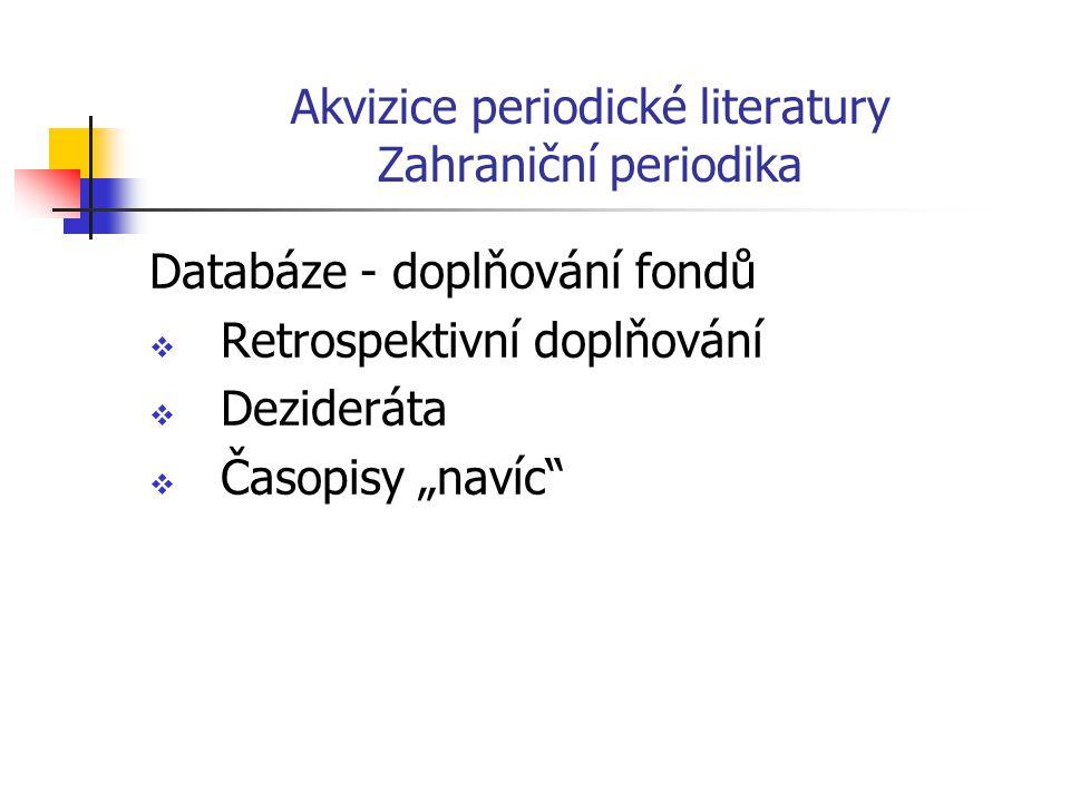 """Akvizice periodické literatury Zahraniční periodika Databáze - doplňování fondů  Retrospektivní doplňování  Dezideráta  Časopisy """"navíc"""