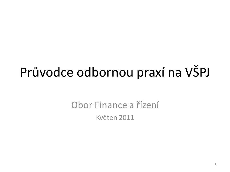 Průvodce odbornou praxí na VŠPJ Obor Finance a řízení Květen 2011 1