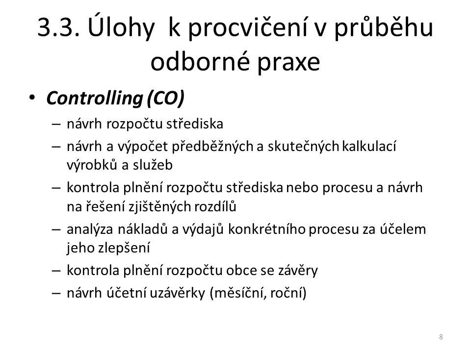 3.3. Úlohy k procvičení v průběhu odborné praxe Controlling (CO) – návrh rozpočtu střediska – návrh a výpočet předběžných a skutečných kalkulací výrob