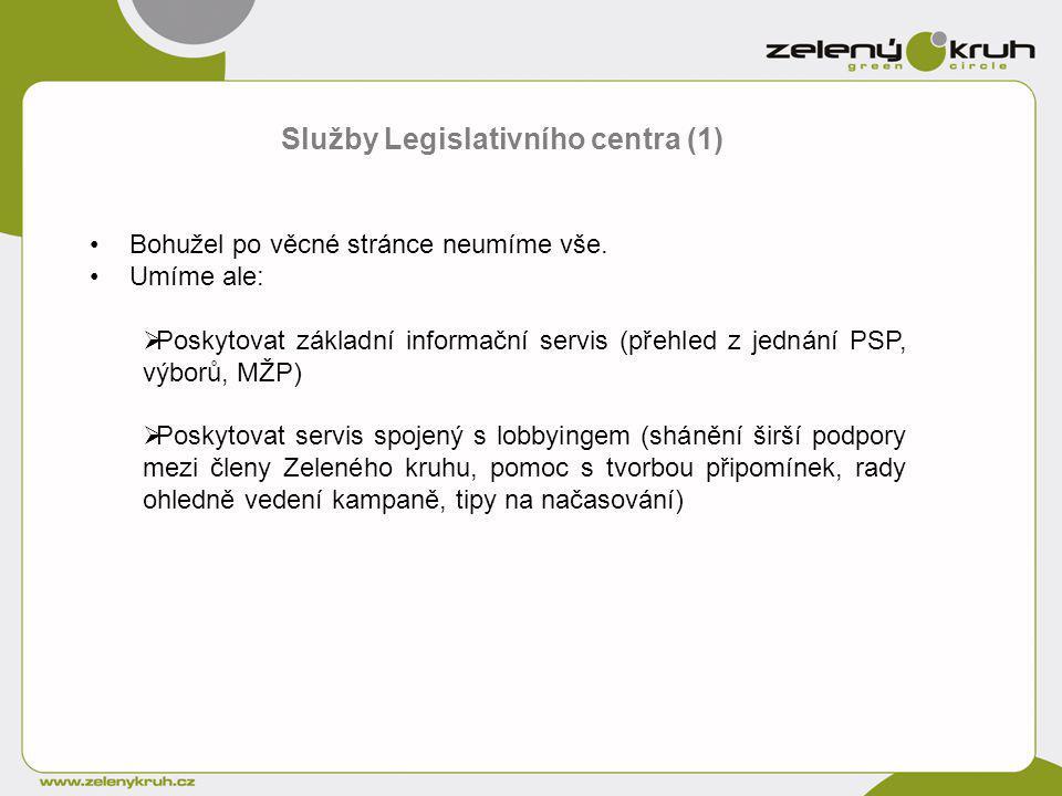 Služby Legislativního centra (1) Bohužel po věcné stránce neumíme vše. Umíme ale:  Poskytovat základní informační servis (přehled z jednání PSP, výbo