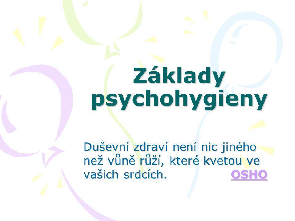 Základy psychohygieny Duševní zdraví není nic jiného než vůně růží, které kvetou ve vašich srdcích.