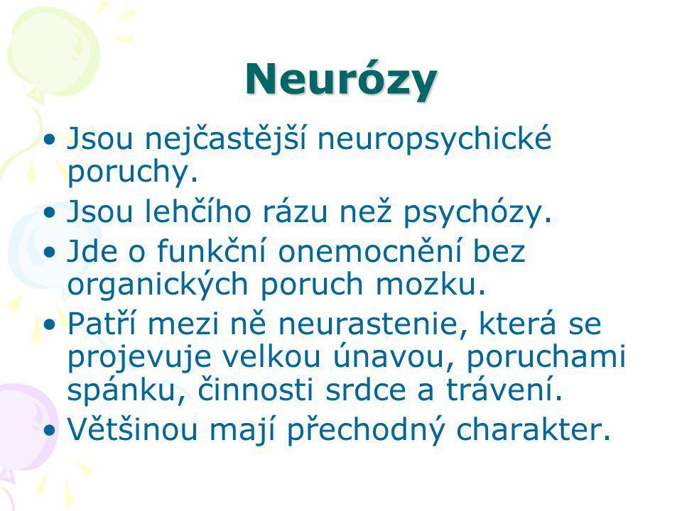 Neurózy Jsou nejčastější neuropsychické poruchy.Jsou lehčího rázu než psychózy.