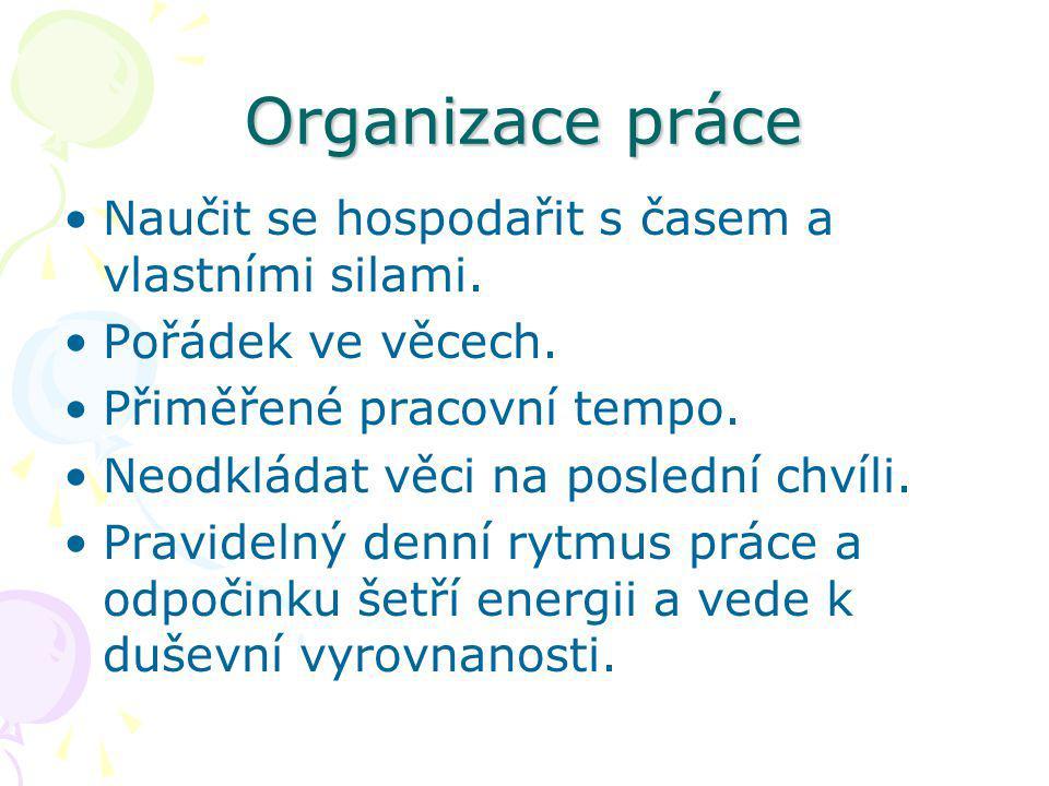 Organizace práce Naučit se hospodařit s časem a vlastními silami.