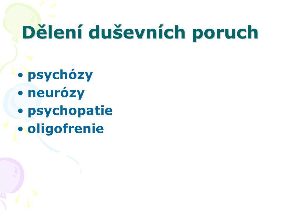 Dělení duševních poruch psychózy neurózy psychopatie oligofrenie