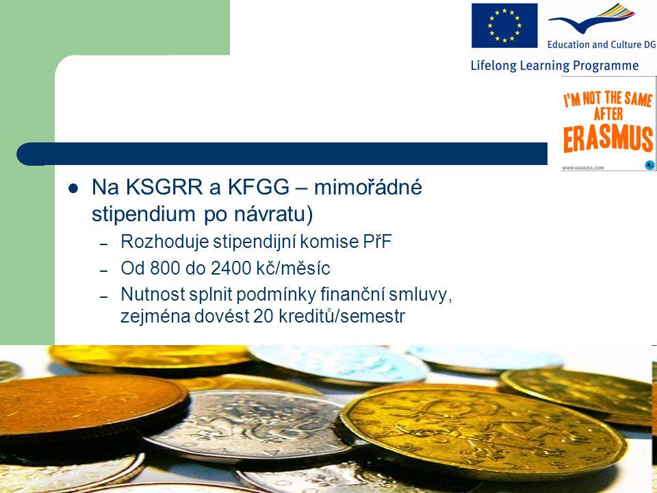 Na KSGRR a KFGG – mimořádné stipendium po návratu) – Rozhoduje stipendijní komise PřF – Od 800 do 2400 kč/měsíc – Nutnost splnit podmínky finanční smluvy, zejména dovést 20 kreditů/semestr