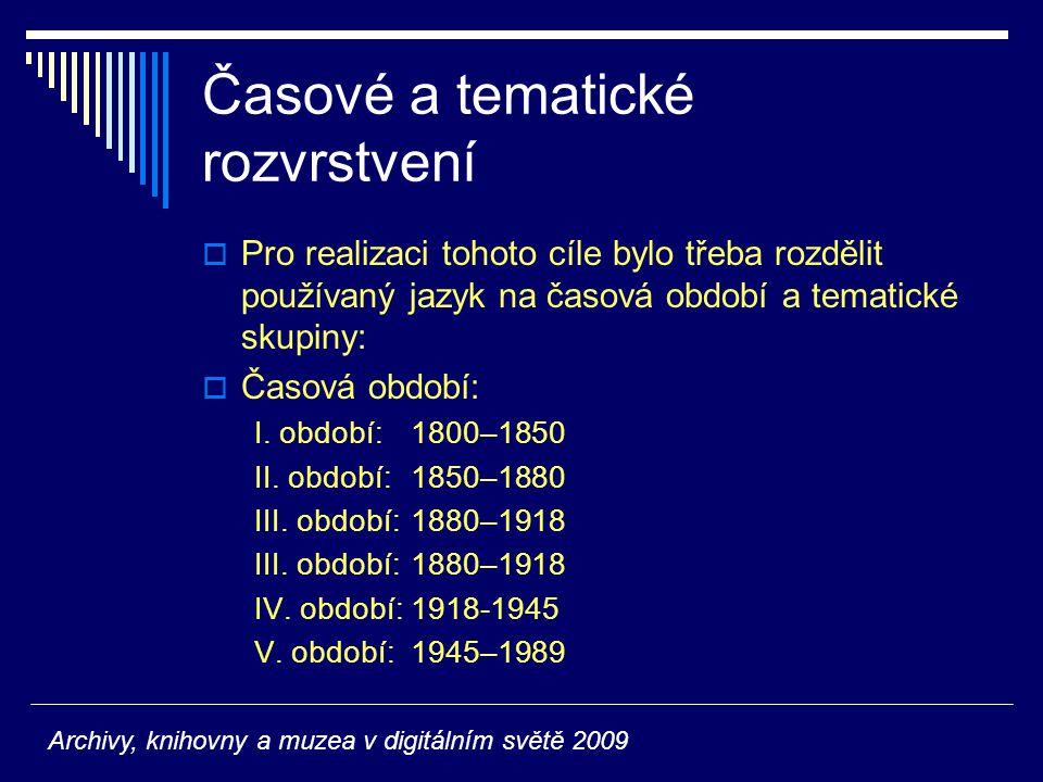Časové a tematické rozvrstvení  Pro realizaci tohoto cíle bylo třeba rozdělit používaný jazyk na časová období a tematické skupiny:  Časová období: I.