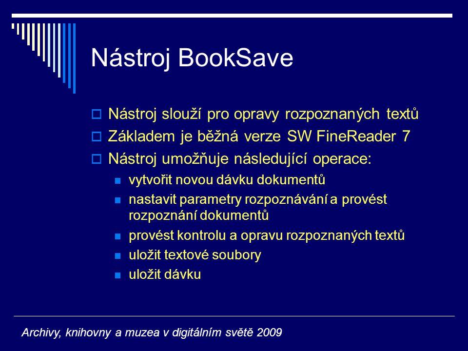 Nástroj BookSave  Nástroj slouží pro opravy rozpoznaných textů  Základem je běžná verze SW FineReader 7  Nástroj umožňuje následující operace: vytv