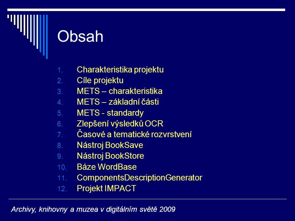 Obsah 1. Charakteristika projektu 2. Cíle projektu 3. METS – charakteristika 4. METS – základní části 5. METS - standardy 6. Zlepšení výsledků OCR 7.