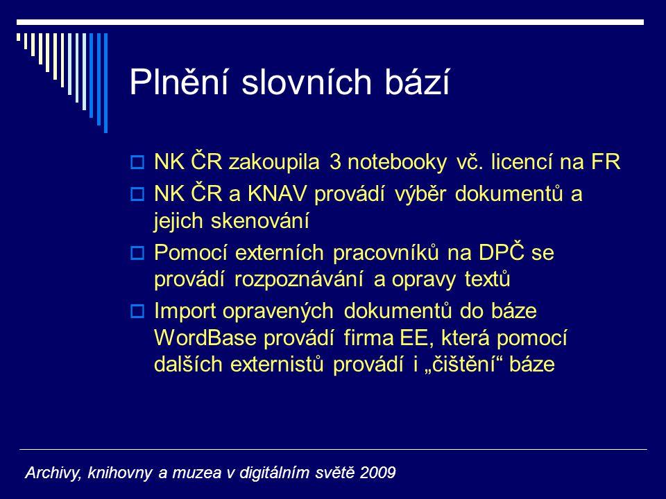 Plnění slovních bází  NK ČR zakoupila 3 notebooky vč. licencí na FR  NK ČR a KNAV provádí výběr dokumentů a jejich skenování  Pomocí externích prac