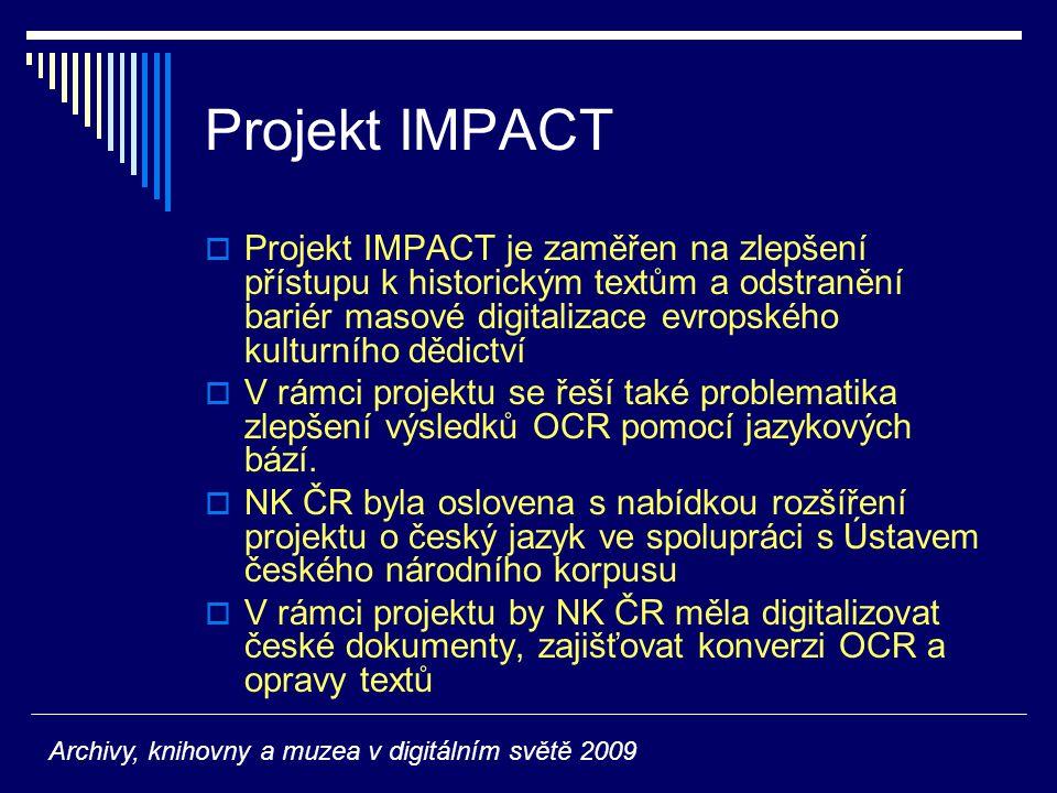 Projekt IMPACT  Projekt IMPACT je zaměřen na zlepšení přístupu k historickým textům a odstranění bariér masové digitalizace evropského kulturního dědictví  V rámci projektu se řeší také problematika zlepšení výsledků OCR pomocí jazykových bází.
