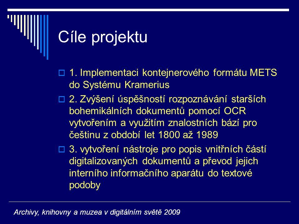 Cíle projektu  1. Implementaci kontejnerového formátu METS do Systému Kramerius  2. Zvýšení úspěšností rozpoznávání starších bohemikálních dokumentů