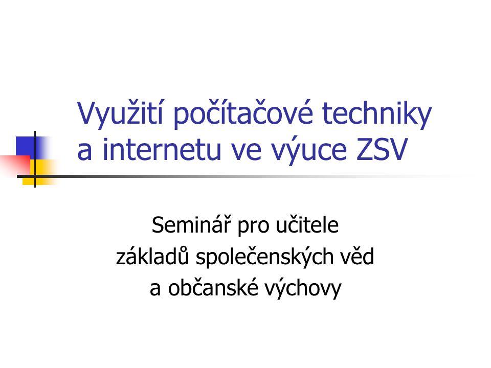 Využití počítačové techniky a internetu ve výuce ZSV Seminář pro učitele základů společenských věd a občanské výchovy