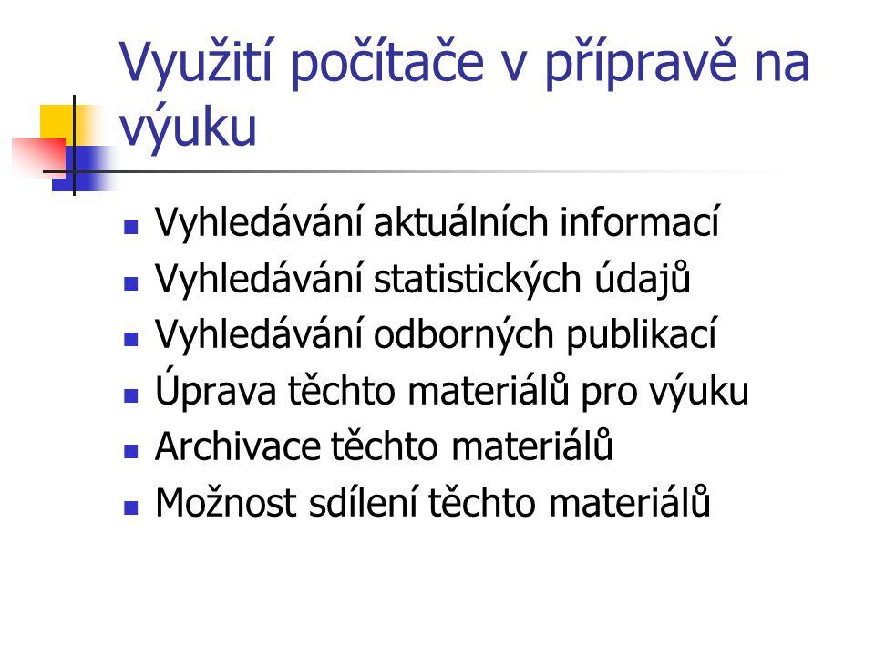 Využití počítače v přípravě na výuku Vyhledávání aktuálních informací Vyhledávání statistických údajů Vyhledávání odborných publikací Úprava těchto materiálů pro výuku Archivace těchto materiálů Možnost sdílení těchto materiálů