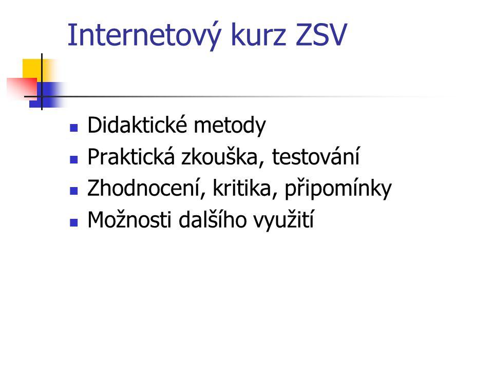 Internetový kurz ZSV Didaktické metody Praktická zkouška, testování Zhodnocení, kritika, připomínky Možnosti dalšího využití