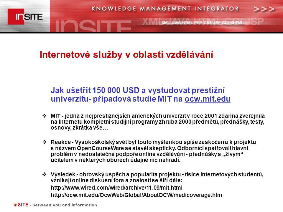 Jak ušetřit 150 000 USD a vystudovat prestižní univerzitu- případová studie MIT na ocw.mit.edu  MIT - jedna z nejprestižnějších amerických univerzit v roce 2001 zdarma zveřejnila na Internetu kompletní studijní programy zhruba 2000 předmětů, přednášky, testy, osnovy, zkrátka vše…  Reakce - Vysokoškolský svět byl touto myšlenkou spíše zaskočen a k projektu s názvem OpenCourseWare se stavěl skepticky.