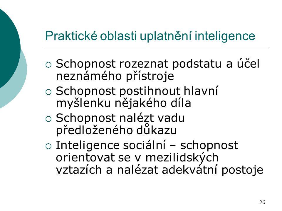 26 Praktické oblasti uplatnění inteligence  Schopnost rozeznat podstatu a účel neznámého přístroje  Schopnost postihnout hlavní myšlenku nějakého dí