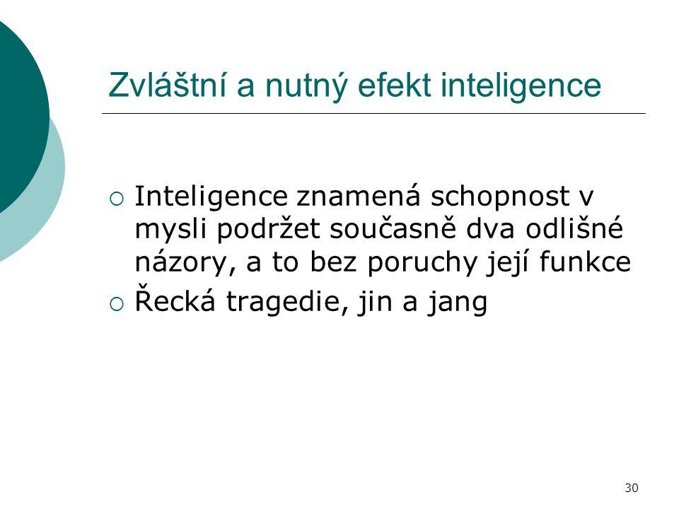 30 Zvláštní a nutný efekt inteligence  Inteligence znamená schopnost v mysli podržet současně dva odlišné názory, a to bez poruchy její funkce  Řeck