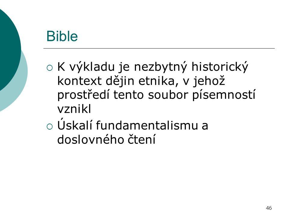 46 Bible  K výkladu je nezbytný historický kontext dějin etnika, v jehož prostředí tento soubor písemností vznikl  Úskalí fundamentalismu a doslovné