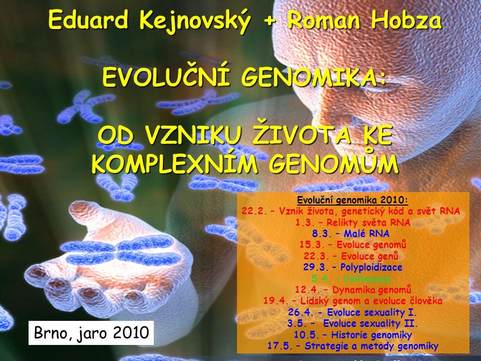 Eduard Kejnovský + Roman Hobza EVOLUČNÍ GENOMIKA: OD VZNIKU ŽIVOTA KE KOMPLEXNÍM GENOMŮM Brno, jaro 2010 Evoluční genomika 2010: 22.2.