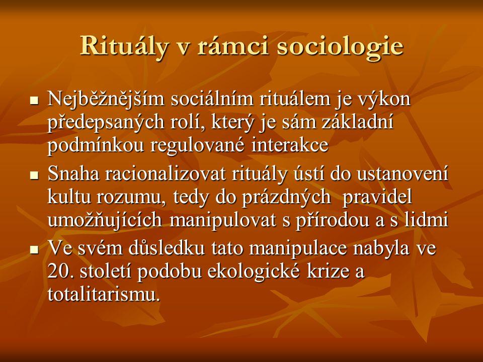 Rituály v rámci sociologie Nejběžnějším sociálním rituálem je výkon předepsaných rolí, který je sám základní podmínkou regulované interakce Nejběžnějš