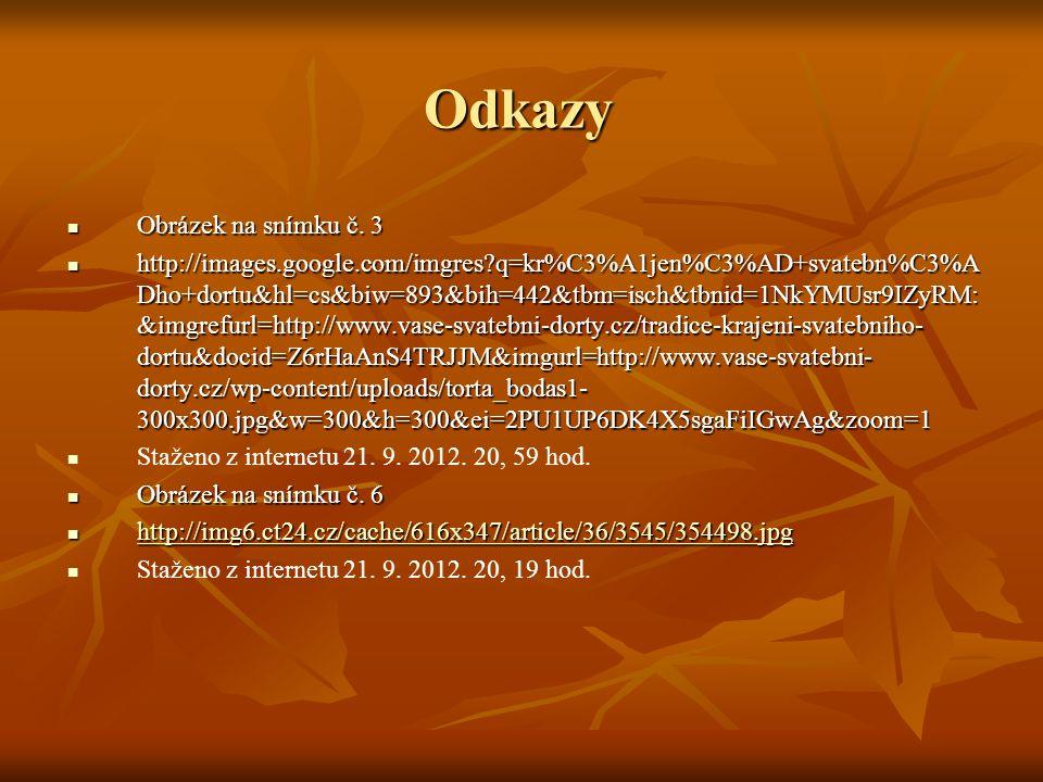 Odkazy Obrázek na snímku č. 3 Obrázek na snímku č. 3 http://images.google.com/imgres?q=kr%C3%A1jen%C3%AD+svatebn%C3%A Dho+dortu&hl=cs&biw=893&bih=442&