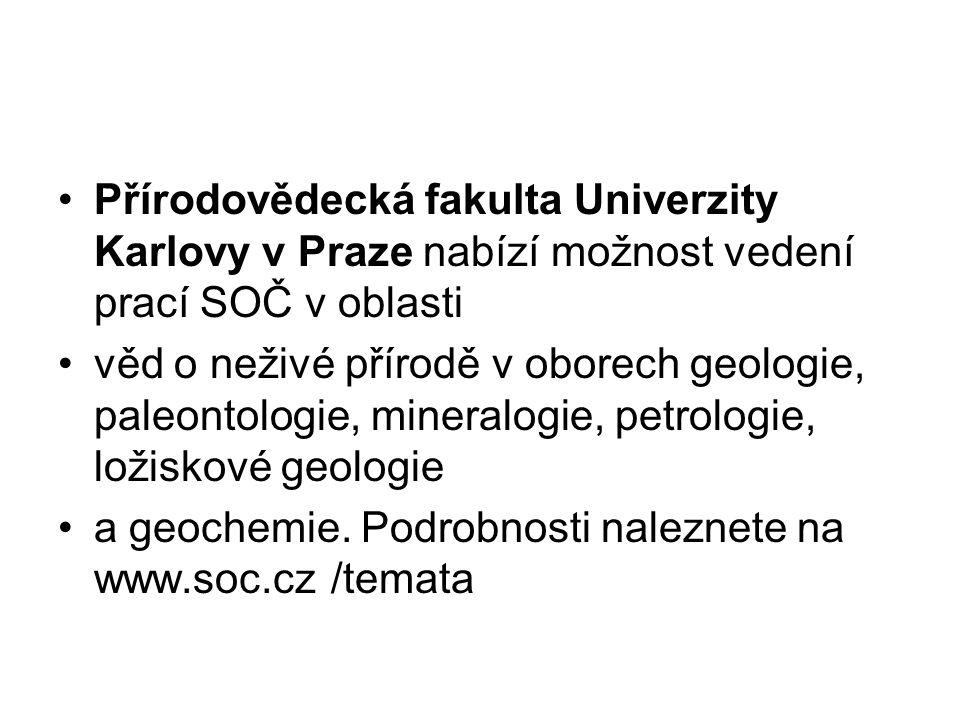 Přírodovědecká fakulta Univerzity Karlovy v Praze nabízí možnost vedení prací SOČ v oblasti věd o neživé přírodě v oborech geologie, paleontologie, mi