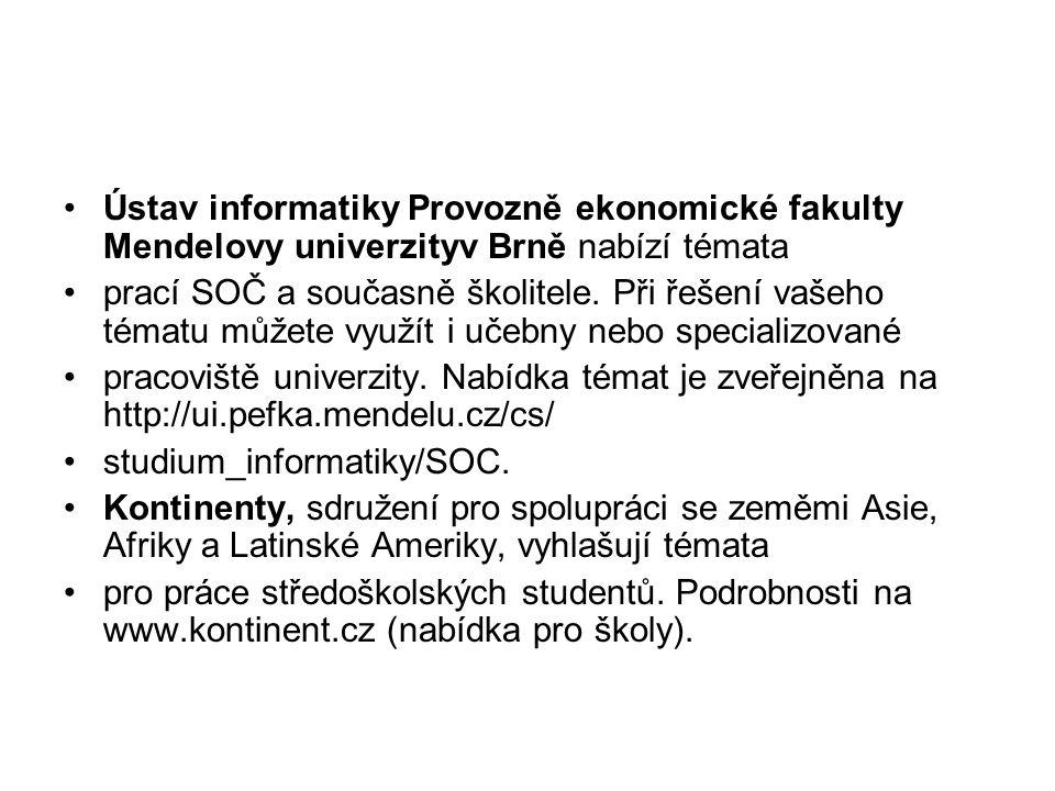 Ústav informatiky Provozně ekonomické fakulty Mendelovy univerzityv Brně nabízí témata prací SOČ a současně školitele. Při řešení vašeho tématu můžete