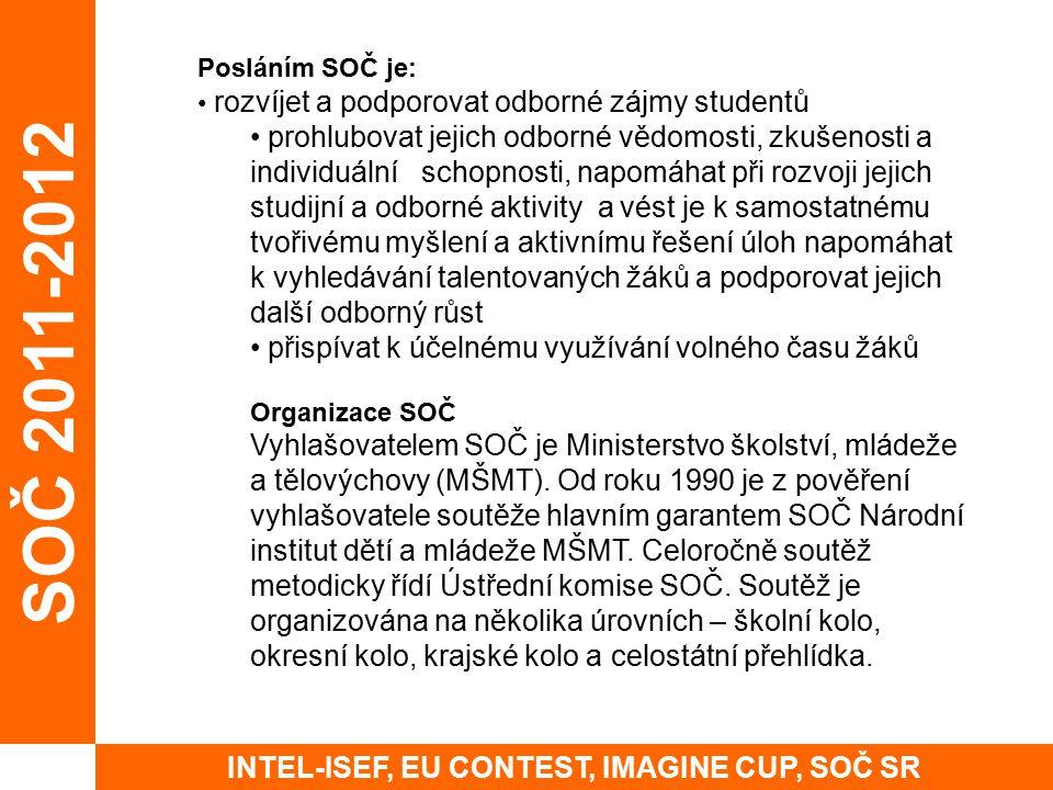 SOČ 2011-2012 INTEL-ISEF, EU CONTEST, IMAGINE CUP, SOČ SR Posláním SOČ je: rozvíjet a podporovat odborné zájmy studentů prohlubovat jejich odborné věd