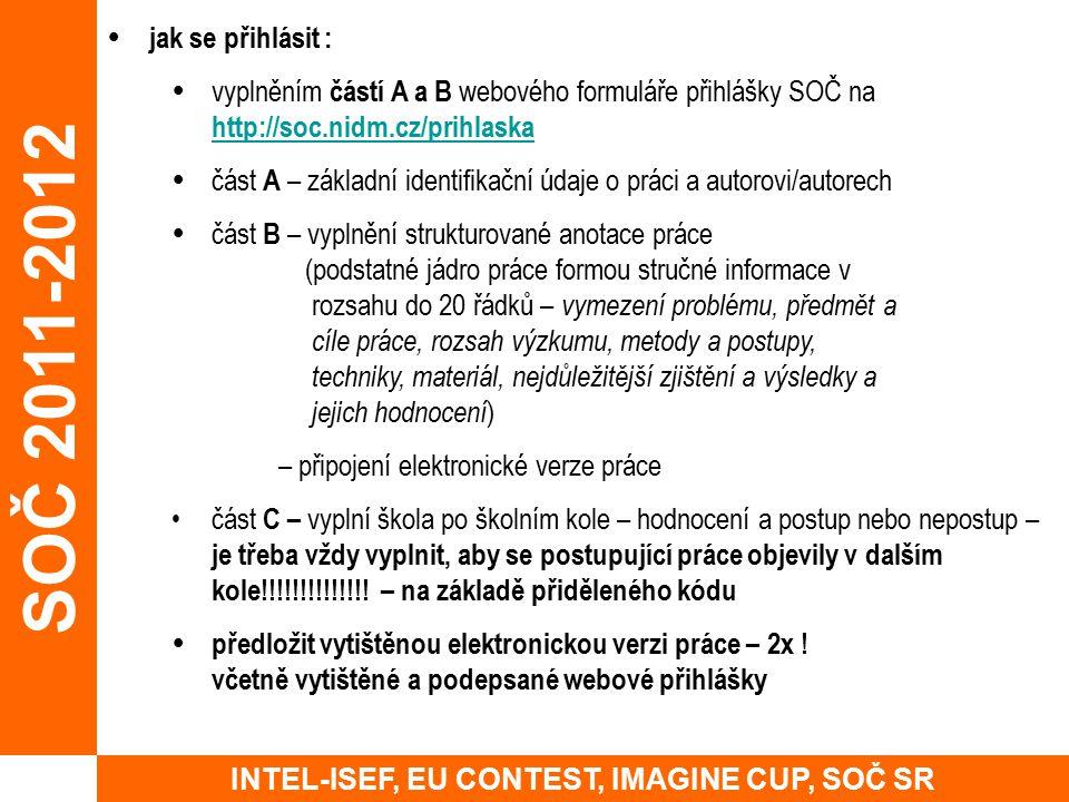  jak se přihlásit :  vyplněním částí A a B webového formuláře přihlášky SOČ na http://soc.nidm.cz/prihlaska http://soc.nidm.cz/prihlaska  část A –