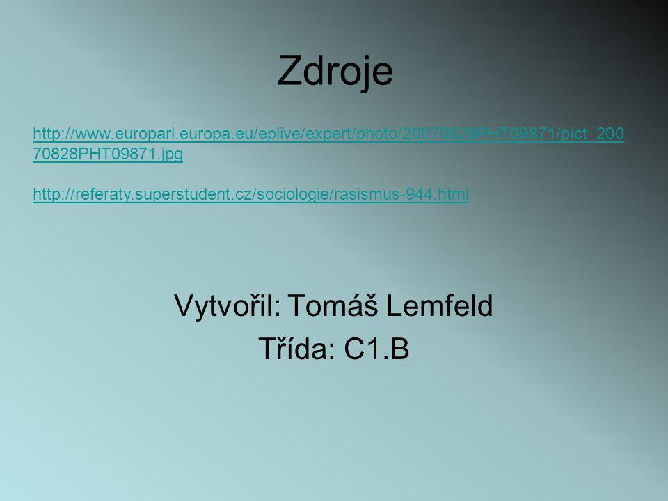 Zdroje Vytvořil: Tomáš Lemfeld Třída: C1.B http://www.europarl.europa.eu/eplive/expert/photo/20070828PHT09871/pict_200 70828PHT09871.jpg http://referaty.superstudent.cz/sociologie/rasismus-944.html