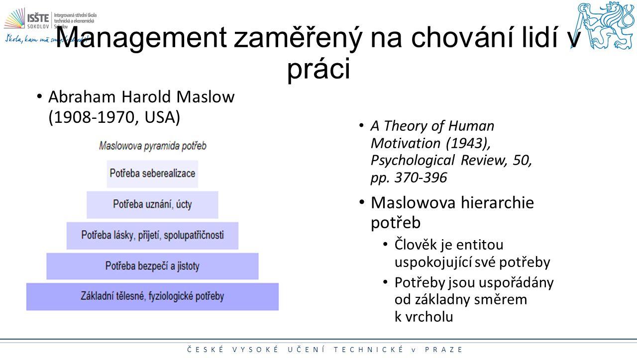 ČESKÉ VYSOKÉ UČENÍ TECHNICKÉ v PRAZE Management zaměřený na chování lidí v práci Abraham Harold Maslow (1908-1970, USA) A Theory of Human Motivation (